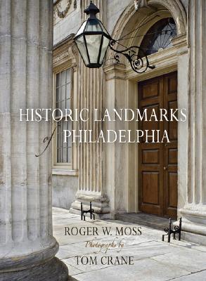 Historic Landmarks of Philadelphia By Moss, Roger W./ Crane, Tom (PHT)