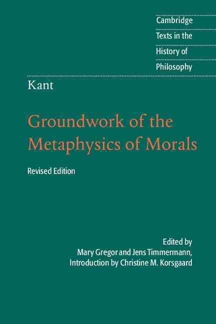 Kant: Groundwork of the Metaphysics of Morals By Timmermann, Jens/ Korsgaard, Christine M. (INT)/ Gregor, Mary (TRN)