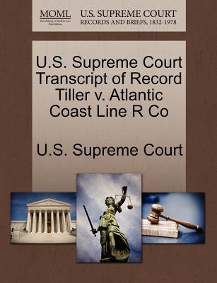 Gale Ecco, U.S. Supreme Court Records U.S. Supreme Court Transcript of Record Tiller V. Atlantic Coast Line R Co by U. S. Supreme Court [Paperback] at Sears.com