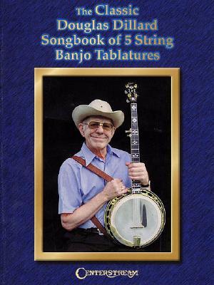 The Classic Douglas Dillard Songbook of 5-string Banjo Tablatures By Dillard, Douglas (COP)