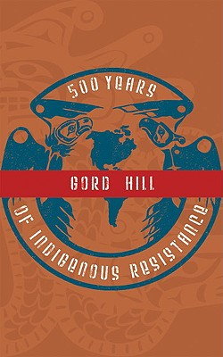 500 Years of Indigenous Resistance By Hill, Gord